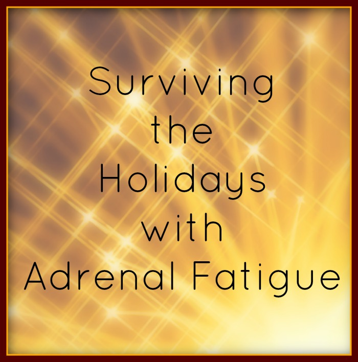 Surviving the holidays with adrenal fatigue